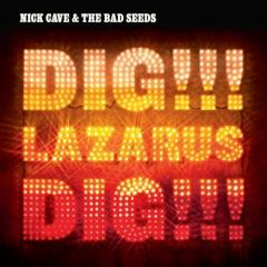 Nick Cave and the Bad Seeds Dig!!! Lazarus Dig!!!